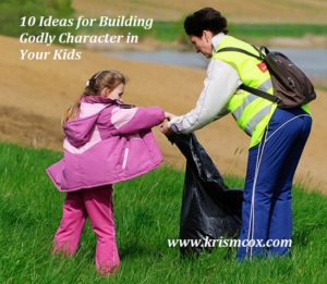 10 Ideas for Building Godly Character in Your Kids