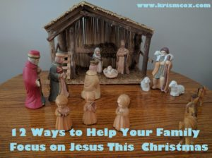 12-ways-to-help-your-family-focus-on-jesus-this-christmas