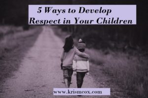 5 Ways to Develop Respect in Your Children