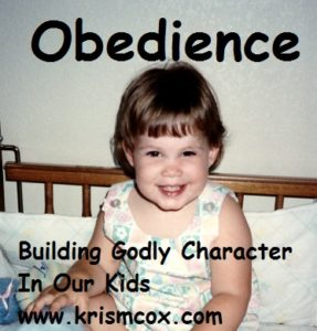 Obedience: Building Godly Character in Our Kids
