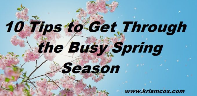 10 Tips for Getting Through the Busy Spring Season